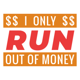 Run out of money workout phrase