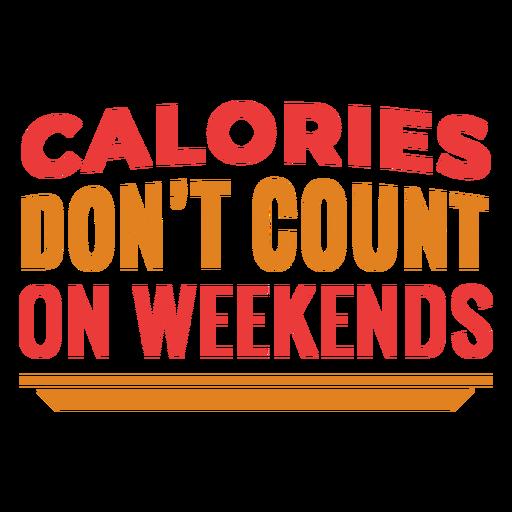 Frase de entrenamiento divertido de calorías de fin de semana Transparent PNG
