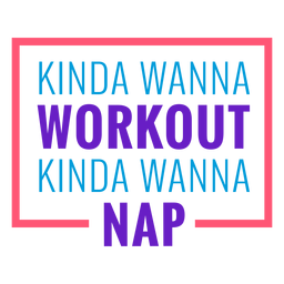Workout funny phrase kinda wanna
