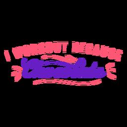 Workout-Satz Ich trainiere, weil Schokolade