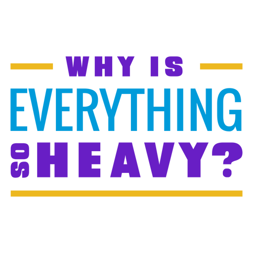 Workout phrase why is everithing so heavy