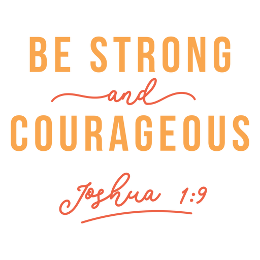 Be strong and courageous lettering