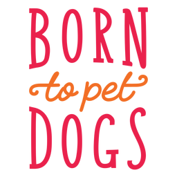 Born to pet dogs lettering