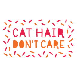 Cat hair dont care lettering