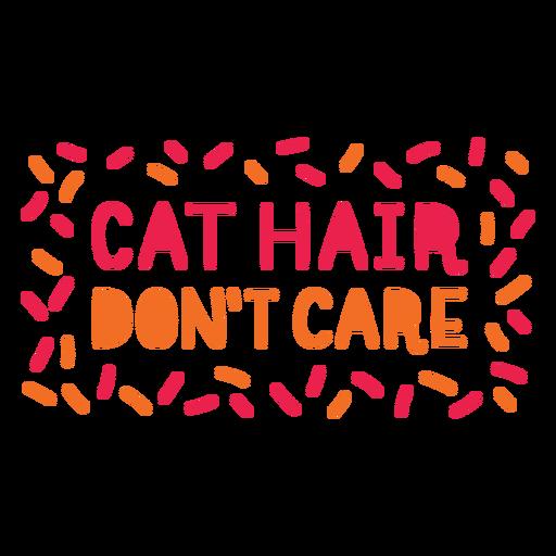 Cat hair dont care lettering Transparent PNG