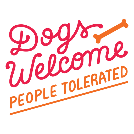 Dogs welcome people tolerated lettering