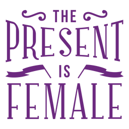The present is female lettering