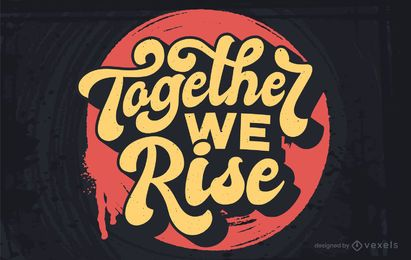 Together we rise lettering design