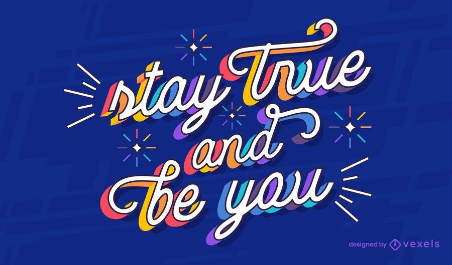 Mantente verdadero diseño de letras de orgullo