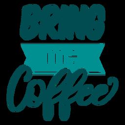Bring mir einen Kaffee-Schriftzug