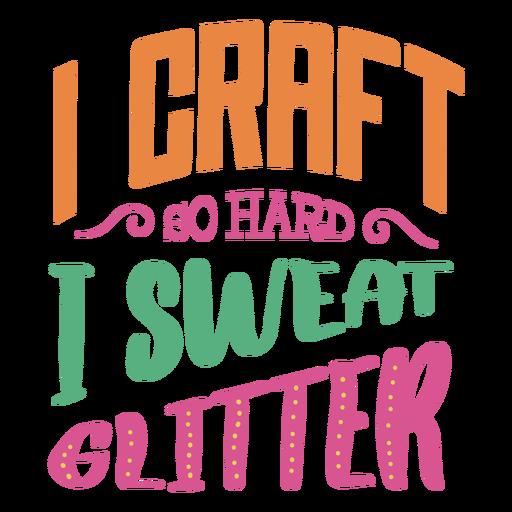 Craft Hard Sweat Glitter Lettering Phrase Transparent Png Svg Vector File