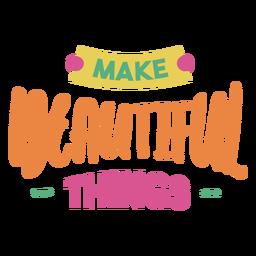 Hacer cosas hermosas artesanales frase de letras
