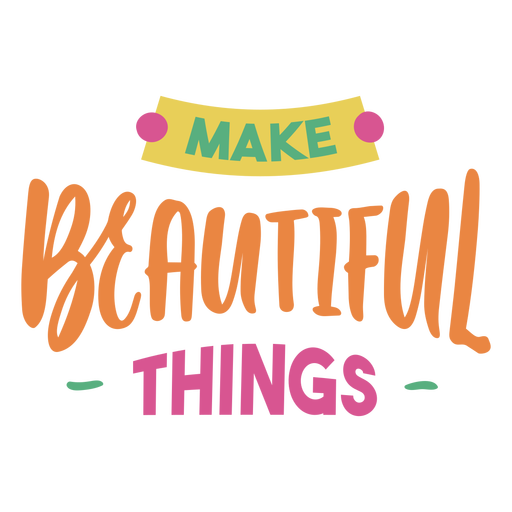 Make beautiful things craft lettering phrase