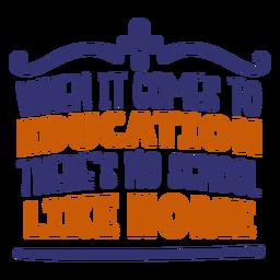 Bildung keine Schule wie zu Hause Schriftzug