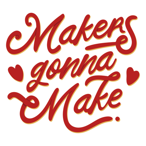 Makers gonna make crafting lettering Transparent PNG