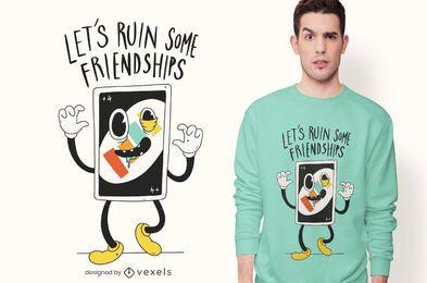 Ruinieren Sie Freundschaften lustiges T-Shirt Design