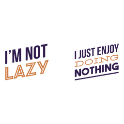 Not lazy doing nothing quote