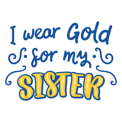 Wear gold for sister cancer support quote