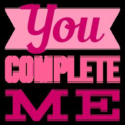 You complete me valentine lettering design