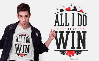 Todo lo que hago es ganar diseño de camiseta
