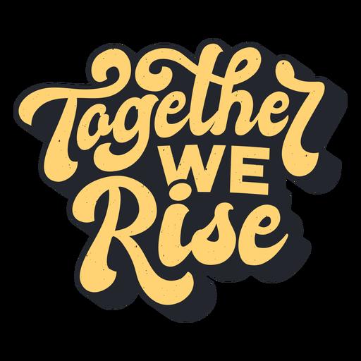 Together we rise lettering Transparent PNG