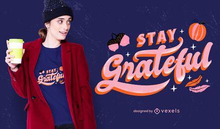 Mantente agradecido con el diseño de camiseta de acción de gracias.