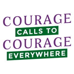 Courage calls to courage everywhere lettering