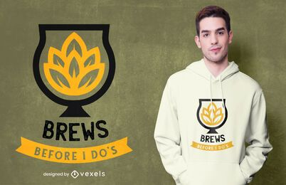 Diseño de camiseta de brews before i do