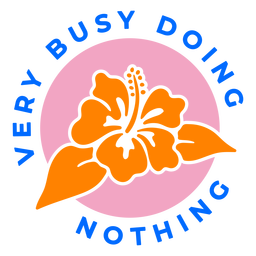 Busy doing nothing tropical badge