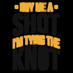 Buy me a shot bachelor lettering
