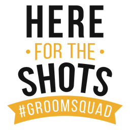 Shots groom squad lettering