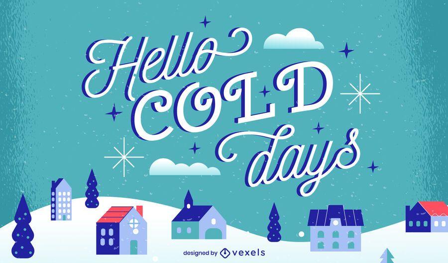Hello cold days lettering design