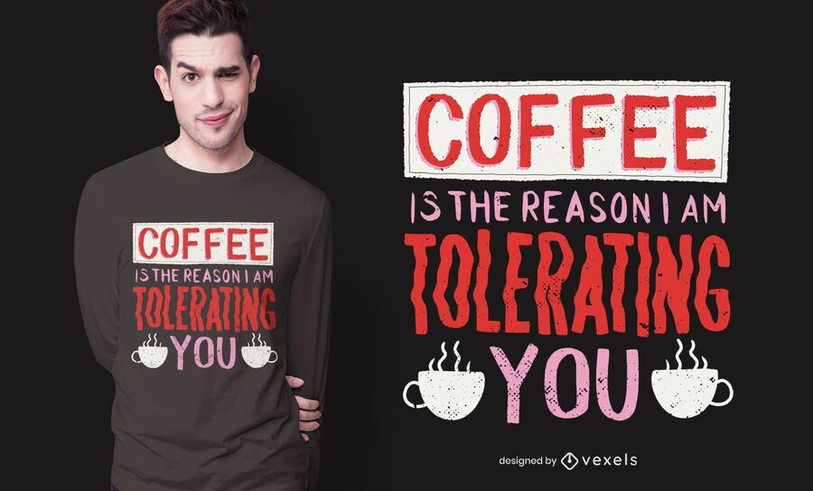 El café es la razón por la que el diseño de la camiseta