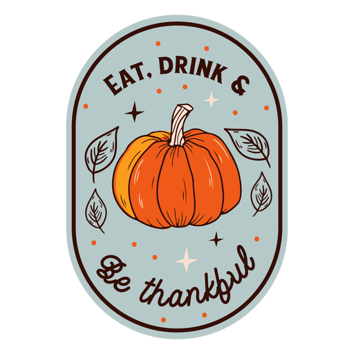 Eat drink be thankful pumpkin badge Transparent PNG
