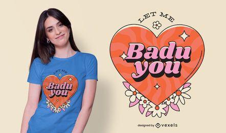 Let Me Badu You Design de camisetas