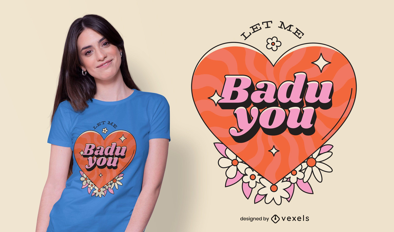 Let Me Badu You T-shirt Design