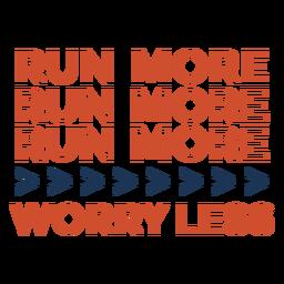 Führen Sie mehr Sorgen weniger Beschriftung
