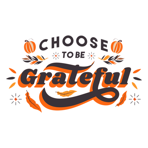 Choose to be grateful lettering thanksgiving Transparent PNG