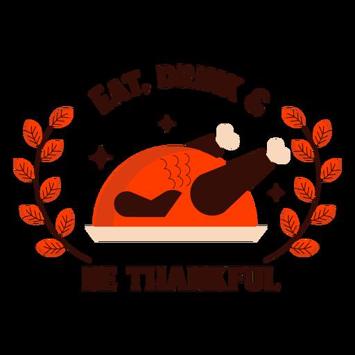 Eat drink be thankful turkey badge thanksgiving Transparent PNG
