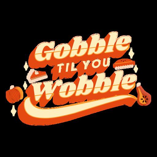 Gobble till you wobble lettering thanksgiving Transparent PNG