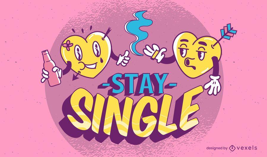 Bleiben Sie einzelne Anti-Valentinstag-Schriftzug