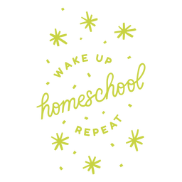 Wake up homeschool repeat lettering