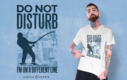 Não perturbe o design da camiseta do Fisher
