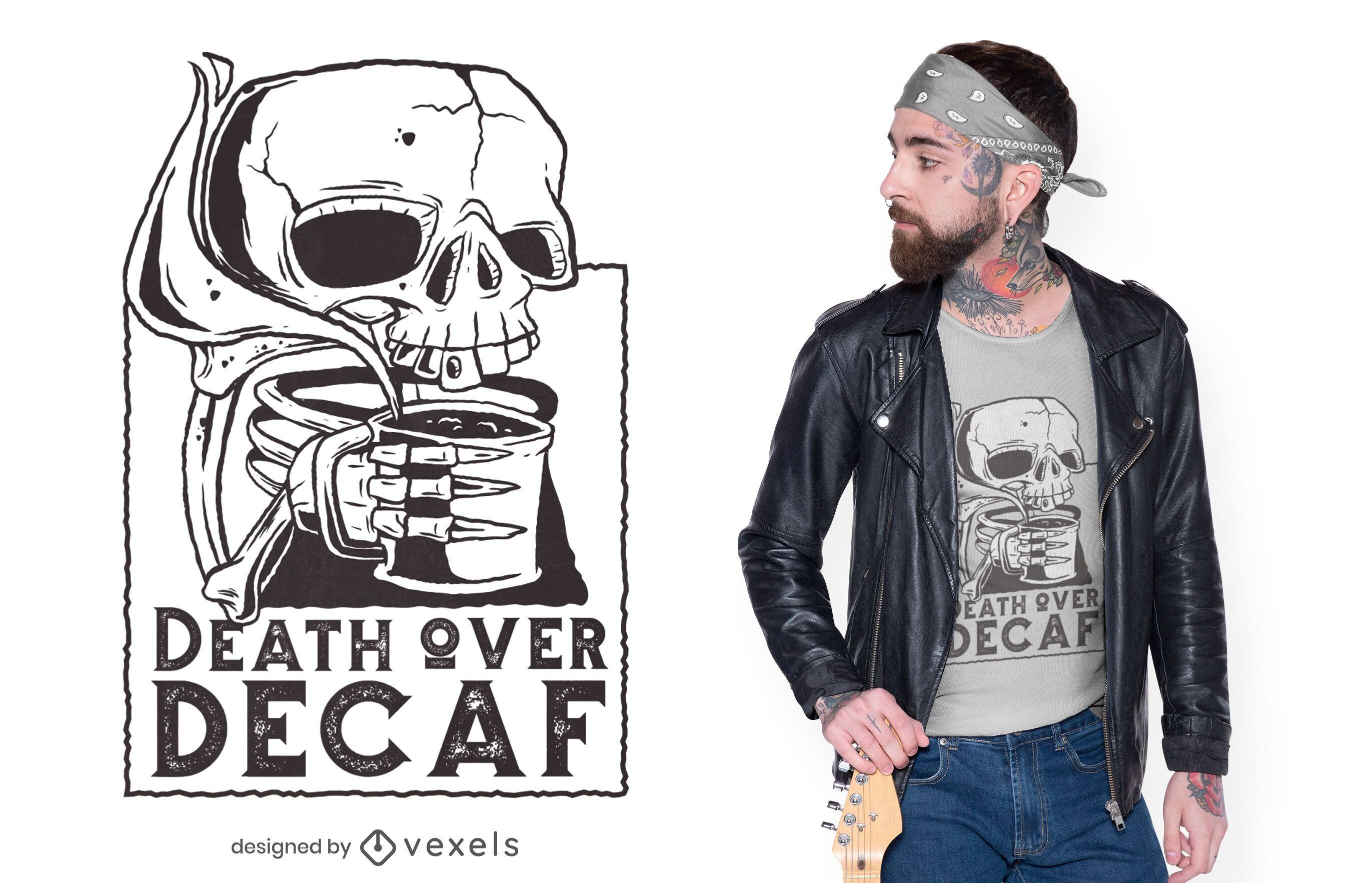Morte pelo design de camiseta descafeinada