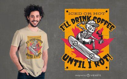 Café até eu apodrecer design de camiseta