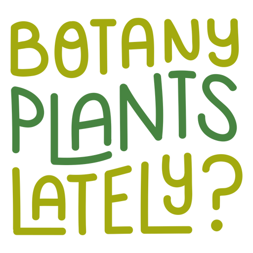 Botany plants lately lettering