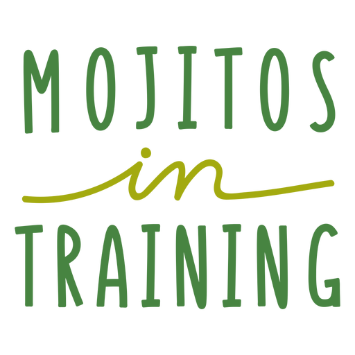 Mojitos in training lettering