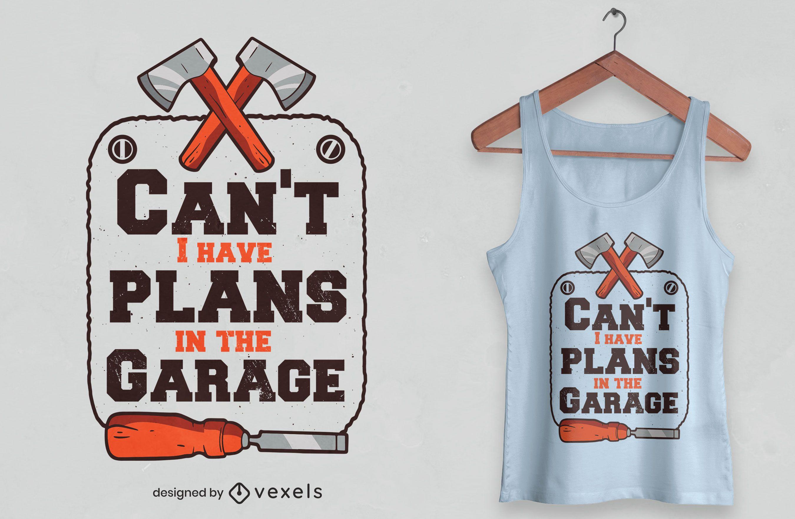 Garage plans quote t-shirt design
