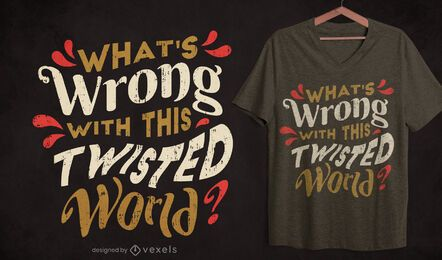 Twisted world quote t-shirt design
