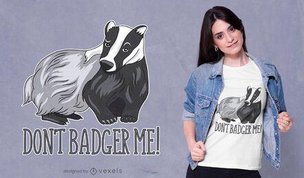 Don't badger me t-shirt design